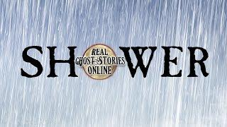 Shower | Ghost Stories, Paranormal, Supernatural, Hauntings, Horror