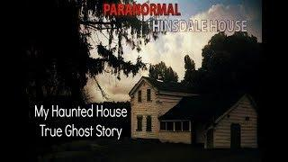 My Haunted House | Haunted Hinsdale House | True Ghost Story