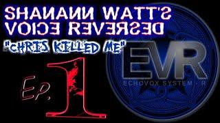Part 1 - Using Shanann Watts voice REVERSED (EVR APP) #AMAZING