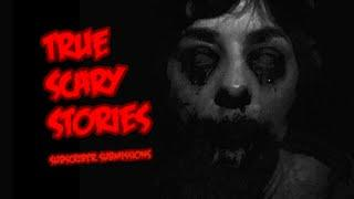 3 Terrifying True Horror Stories - Submitted by Subscribers