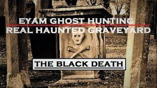 Eyam GHOST Hunting | HAUNTED Graveyard | Cursed Black DEATH | PARANORMAL Activity