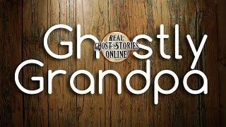 Ghostly Grandpa | Hauntings, Ghosts, Paranormal & Supernatural