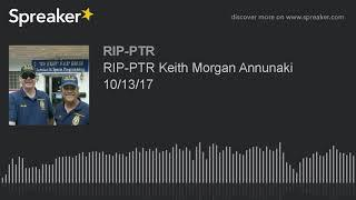 RIP-PTR Keith Morgan Annunaki 10/13/17