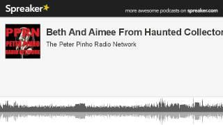 Beth And Aimee From Haunted Collector (made with Spreaker)