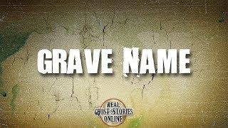 Grave Name | Ghost Stories, Paranormal, Supernatural, Hauntings, Horror