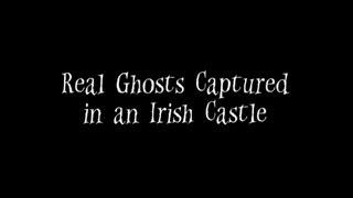 Real Ghosts Captured in an Irish Castle