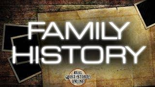 Family History | Ghost Stories, Paranormal, Supernatural, Hauntings, Horror