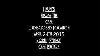 Haunts From The Cape, Undisclosed location, North Sydney, Nova Scotia