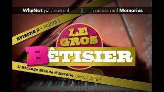 WhyNot paranormal by Memories : BÊTISIER enquête l'Etrange Monde d'Aurélie