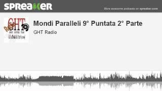 Mondi Paralleli 9° Puntata 2° Parte (parte 3 di 4, creato con Spreaker)