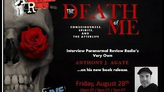 Paranormal Review Radio: The Death of Me-Consciousness, Spirits and the Afterlife w/ Anthony Agate