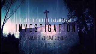 """INVESTIGATION """" GORZE LE VILLAGE DES AMES """" LE RETOUR"""