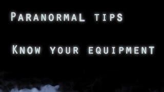Paranormal Tips: Knowing Your Equipment