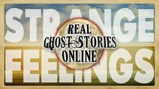 Strange Feelings | Ghost Stories, Paranormal, Supernatural, Hauntings, Horror