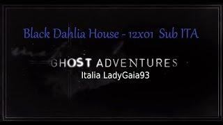 Cacciatori di fantasmi Sub Ita - Black Dahlia House 12X01 - Ghost Adventures - La Dalia Nera