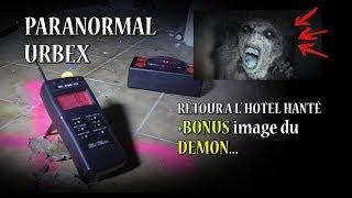 PARANORMAL URBEX épisode 31 : RETOUR A L' HOTEL HANTÉ + BONUS du Démon