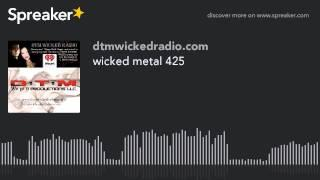 wicked metal 425 (part 3 of 4)