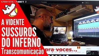 Sussurros do Inferno - A VIDENTE CFB#1170 Parte 2 - Caça Fantasmas Brasil