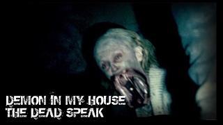 DEMON IN MY HOUSE | THE DEAD SPEAK