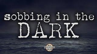 Sobbing In The Dark | Ghost Stories, Paranormal, Supernatural, Hauntings, Horror