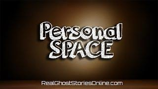 Personal Space | Ghost Stories, Paranormal, Supernatural, Hauntings, Horror