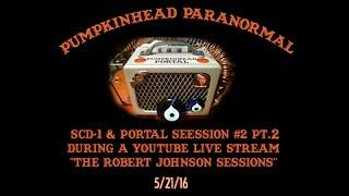 SCD-1 & Portal Spirit Box Session, The Robert Johnson Sessions #3 Pt.2
