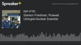 Stanton Friedman; Roswell Ufologist-Nuclear Scientist (part 5 of 5)
