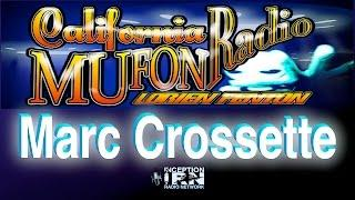 Marc Crossette - Consciousness & UFOs - California Mufon Radio