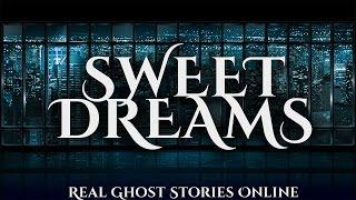 Sweet Dreams | Ghost Stories, Paranormal, Supernatural, Hauntings, Horror