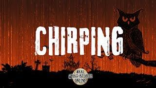 Chirping | Ghost Stories, Paranormal, Supernatural, Hauntings, Horror
