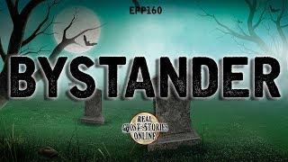 Bystander | Ghost Stories, Paranormal, Supernatural, Hauntings, Horror