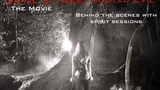 Behind the Scenes of Devil's Tree: Rooted Evil with a few Spirit Sessions