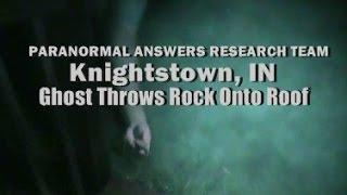 Paranormal Answers Research Team, GHOST THROWS ROCK ONTO ROOF