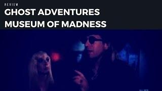 Review: Ghost Adventures Museum of Madness