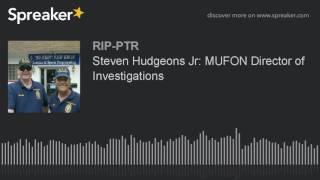 Steven Hudgeons Jr: MUFON Director of Investigations (part 2 of 6)