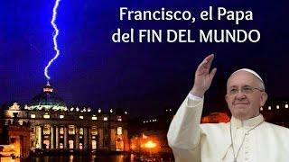 Francisco, el Papa del Fin del Mundo (Profecía)
