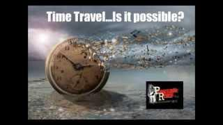 Paranormal Review Radio - Time Travel....Is it possible?