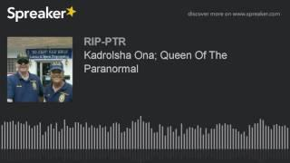 Kadrolsha Ona; Queen Of The Paranormal (part 3 of 6)