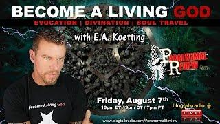 Paranormal Review Radio: Become A Living God: Magick & Sorcery with E.A. Koetting