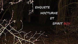 ENQUÊTE PARANORMALE NOCTURE FORET(tout seul)SPIRIT BOX