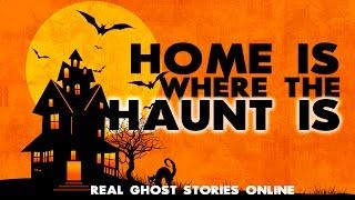 Home Is Where The Haunt Is | Ghost Stories, Paranormal