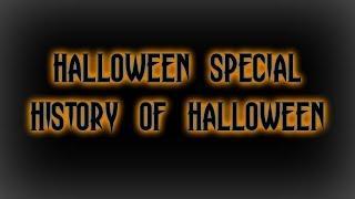 HISTORY OF HALLOWEEN - HALLOWEEN SPECIAL