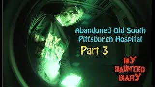 Abandoned Old South Pittsburgh Hospital P3 MY HAUNTED DIARY paranormal