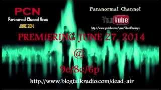 """PCN"" Paranormal Channel News Premiering June 27, 2014"