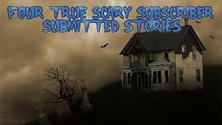 4 True Scary Subscriber Submitted Stories