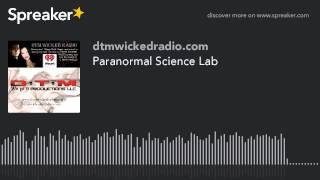 Paranormal Science Lab (part 4 of 4)