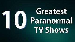 Top 10 Greatest Paranormal TV Shows