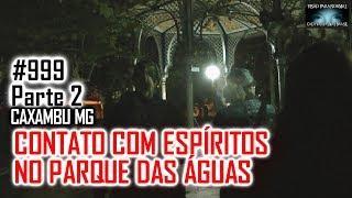 Contato com Espíritos no Parque das Águas - Caça Fantasmas Brasil - #999 Parte 2