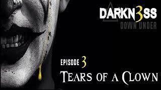 DARKN3SS DOWNUNDER S01E03 - 'Tears of a Clown'
