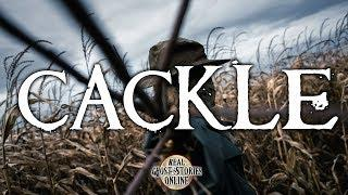 Cackle | Ghost Stories, Paranormal, Supernatural, Hauntings, Horror